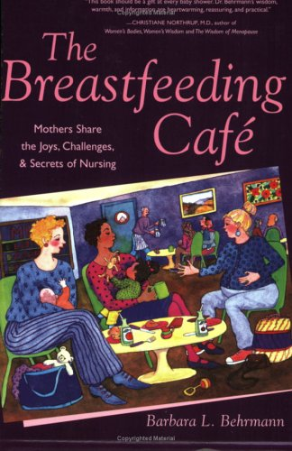 The Breastfeeding Cafe: Mothers Share the Joys, Challenges, & Secrets of Nursing 9780472068753