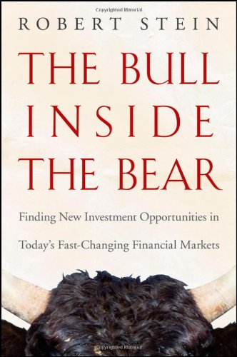 The Bull Inside the Bear: Finding New Investment Opportunities in Todays Fast-Changing Financial Markets 9780470402207