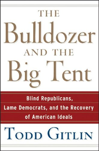 The Bulldozer and the Big Tent: Blind Republicans, Lame Democrats, and the Recovery of American Ideals 9780471748533