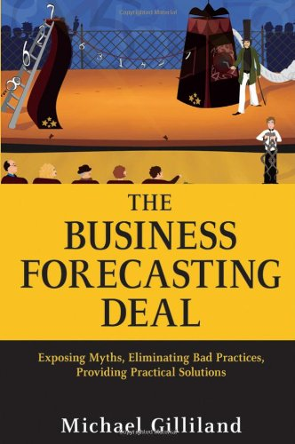 The Business Forecasting Deal: Exposing Myths, Eliminating Bad Practices, Providing Practical Solutions 9780470574430