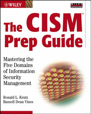 The CISM Prep Guide: Mastering the Five Domains of Information Security Management [With CDROM] 9780471455981