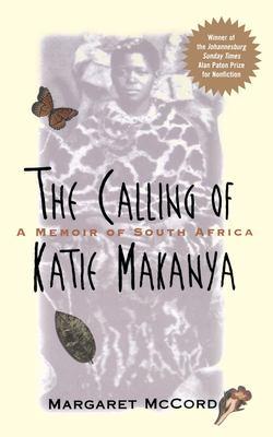 The Calling of Katie Makanya: A Memoir of South Africa - McCord, Margaret / McCord, Joan Ed.