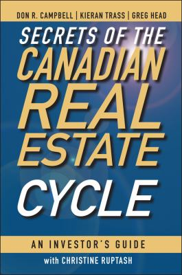 Secrets of the Canadian Real Estate Cycle: An Investor's Guide 9780470964712