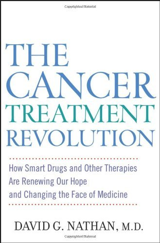 The Cancer Treatment Revolution: How Smart Drugs and Other New Therapies Are Renewing Our Hope and Changing the Face of Medicine 9780471946540