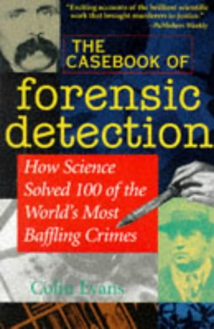 The Casebook of Forensic Detection: How Science Solved 100 of the World's Most Baffling Crimes 9780471283690