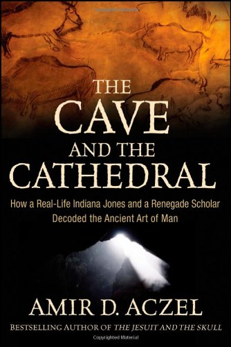 The Cave and the Cathedral: How a Real-Life Indiana Jones and a Renegade Scholar Decoded the Ancient Art of Man 9780470373538