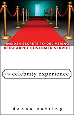 The Celebrity Experience: Insider Secrets to Delivering Red Carpet Customer Service 9780470174012