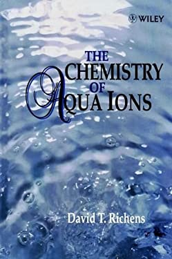 The Chemistry of Aqua Ions: Synthesis, Structure and Reactivity: Atour Through the Periodic Table of the Elements