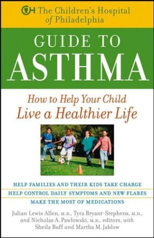 The Children's Hospital of Philadelphia Guide to Asthma: How to Help Your Child Live a Healthier Life 9780471441168