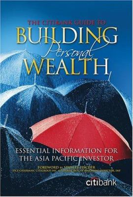 The Citibank Guide to Building Personal Wealth: Essential Information for the Asia Pacific Investor 9780470821343