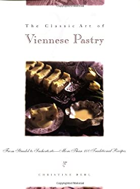 The Classic Art of Viennese Pastry: From Strudel to Sachertorte -- More Than 100 Traditional Recipes 9780471292029