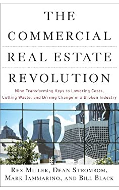 The Commercial Real Estate Revolution: Nine Transforming Keys to Lowering Costs, Cutting Waste, and Driving Change in a Broken Industry 9780470457467
