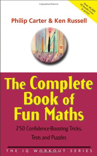 The Complete Book of Fun Maths: 250 Confidence-Boosting Tricks, Tests and Puzzles 9780470870914