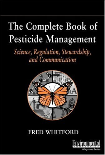 The Complete Book of Pesticide Management: Science, Regulation, Stewardship, and Communication 9780471407287