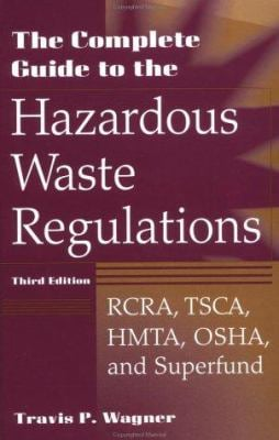 The Complete Guide to Hazardous Waste Regulations: RCRA, Tsca, Htma, Epcra, and Superfund 9780471292487