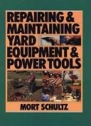 The Complete Guide to Maintaining and Repairing Your Power Tools and Equipment 9780471535003