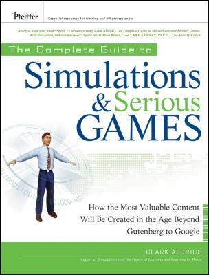 The Complete Guide to Simulations and Serious Games: How the Most Valuable Content Will Be Created in the Age Beyond Gutenberg to Google 9780470462737
