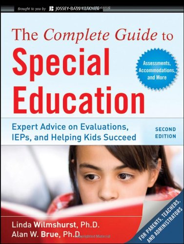 The Complete Guide to Special Education: Proven Advice on Evaaluations, IEPs, and Helping Kids Succeed 9780470615157