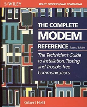 The Complete Modem Reference: The Technician's Guide to Installation, Testing, and Trouble-Free Communications 9780471008521