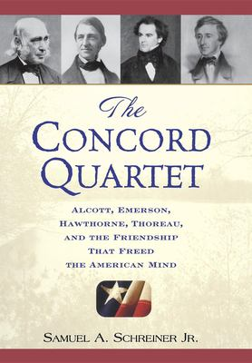 The Concord Quartet: Alcott, Emerson, Hawthorne, Thoreau and the Friendship That Freed the American Mind 9780471646631