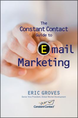 The Constant Contact Guide to Email Marketing 9780470503416