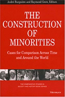 The Construction of Minorities: Cases for Comparison Across Time and Around the World 9780472067374