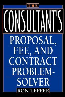 The Consultant's Proposal, Fee, and Contract Problem-Solver 9780471582137