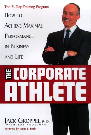 The Corporate Athlete: How to Achieve Maximal Performance in Business and Life 9780471353690