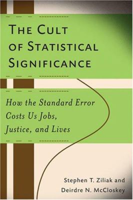The Cult of Statistical Significance: How the Standard Error Costs Us Jobs, Justice, and Lives 9780472050079
