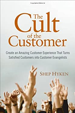The Cult of the Customer: Create an Amazing Customer Experience That Turns Satisfied Customers Into Customer Evangelists 9780470404829