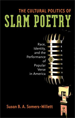 The Cultural Politics of Slam Poetry: Race, Identity, and the Performance of Popular Verse in America 9780472050598