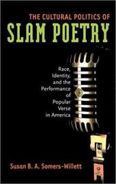 The Cultural Politics of Slam Poetry: Race, Identity, and the Performance of Popular Verse in America 1587132