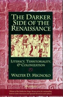 The Darker Side of the Renaissance: Literacy, Territoriality, and Colonization 9780472084371