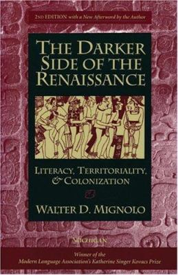 The Darker Side of the Renaissance: Literacy, Territoriality, & Colonization, 2nd Edition 9780472089314