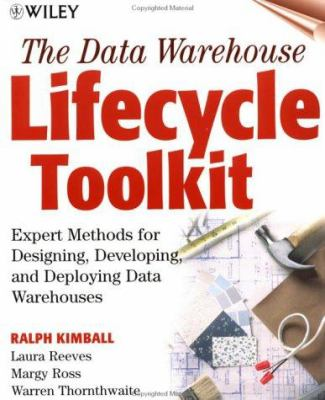 The Data Warehouse Lifecycle Toolkit: Expert Methods for Designing, Developing, and Deploying Data Warehouses [With *] 9780471255475