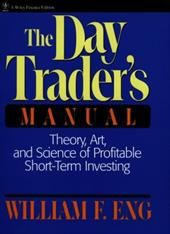 The Day Trader's Manual: Theory, Art, and Science of Profitable Short-Term Investing 1561784