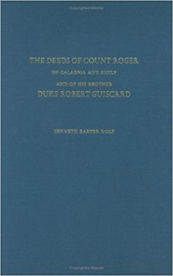 The Deeds of Count Roger of Calabria and Sicily and of His Brother Duke Robert Guisc 9780472114597