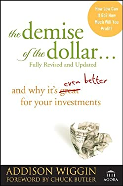 The Demise of the Dollar...and Why It's Even Better for Your Investments 9780470287248