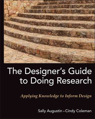 The Designer's Guide to Doing Research: Applying Knowledge to Inform Design 9780470601730