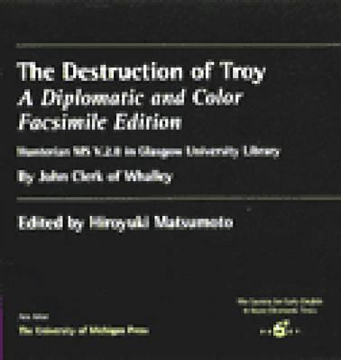 The Destruction of Troy: A Diplomatic and Color Facsimile Edition 9780472002764