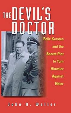 The Devil's Doctor: Felix Kersten and the Secret Plot to Turn Himmler Against Hitler 9780471396727