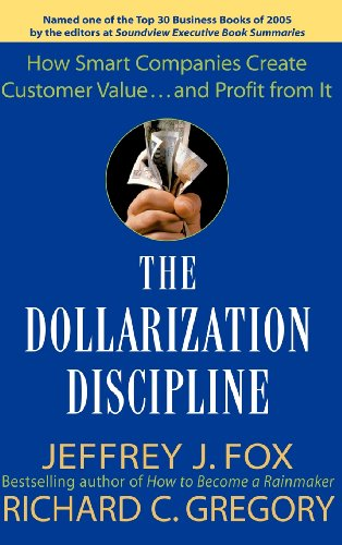 The Dollarization Discipline: How Smart Companies Create Customer Value...and Profit from It 9780471659501
