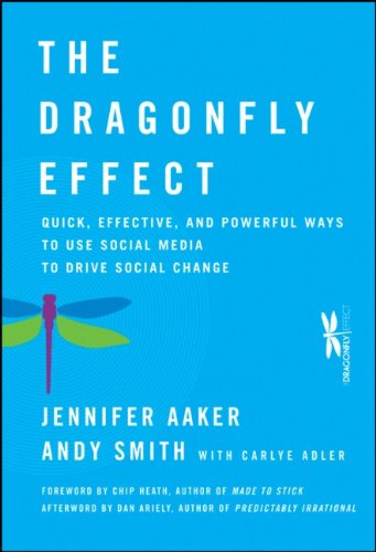 The Dragonfly Effect: Quick, Effective, and Powerful Ways to Use Social Media to Drive Social Change 9780470614150