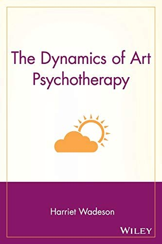 The Dynamics of Art Psychotherapy 9780471114642