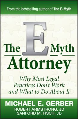The E-Myth Attorney: Why Most Legal Practices Don't Work and What to Do about It 9780470503652