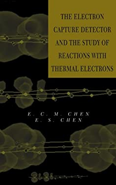 The Electron Capture Detector and the Study of Reactions with Thermal Electrons - Chen, E. C. M. / Chen, E. S. D. / Chen, Edward S.