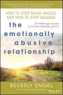 The Emotionally Abusive Relationship: How to Stop Being Abused and How to Stop Abusing 9780471212973