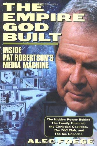 The Empire God Built: Inside Pat Robertson's Media Machine 9780471159933