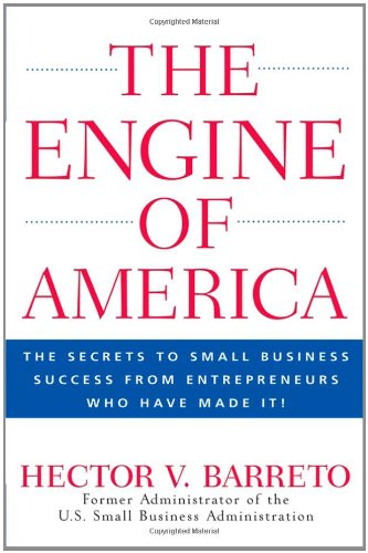 The Engine of America: The Secrets to Small Business Success from Entrepreneurs Who Have Made It! 9780470110133