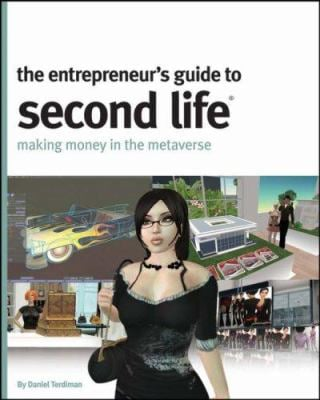 The Entrepreneur's Guide to Second Life: Making Money in the Metaverse 9780470179147